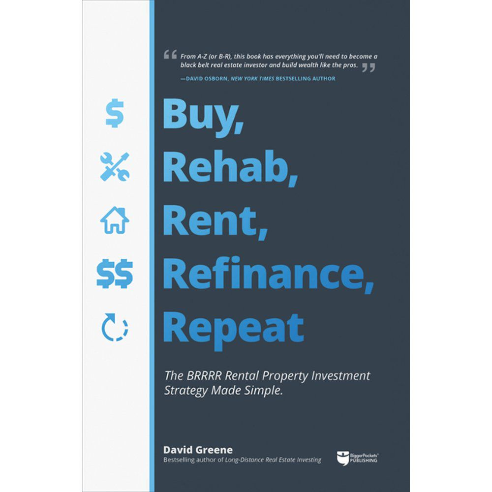 Buy, Rehab, Rent, Refinance, Repeat : The Brrrr Rental Property Investment Strategy Made Simple