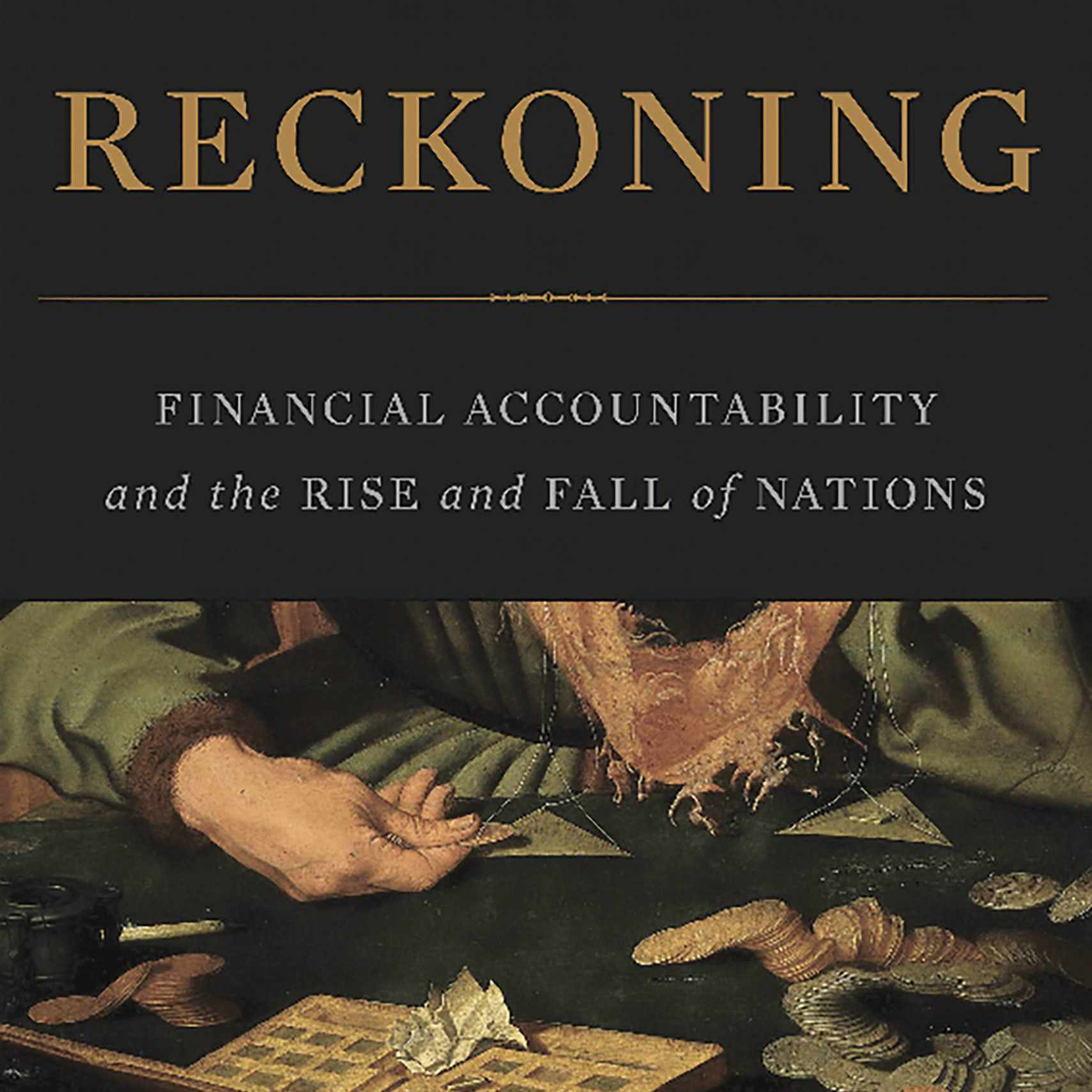 The Reckoning : Financial Accountability and the Rise and Fall of Nations