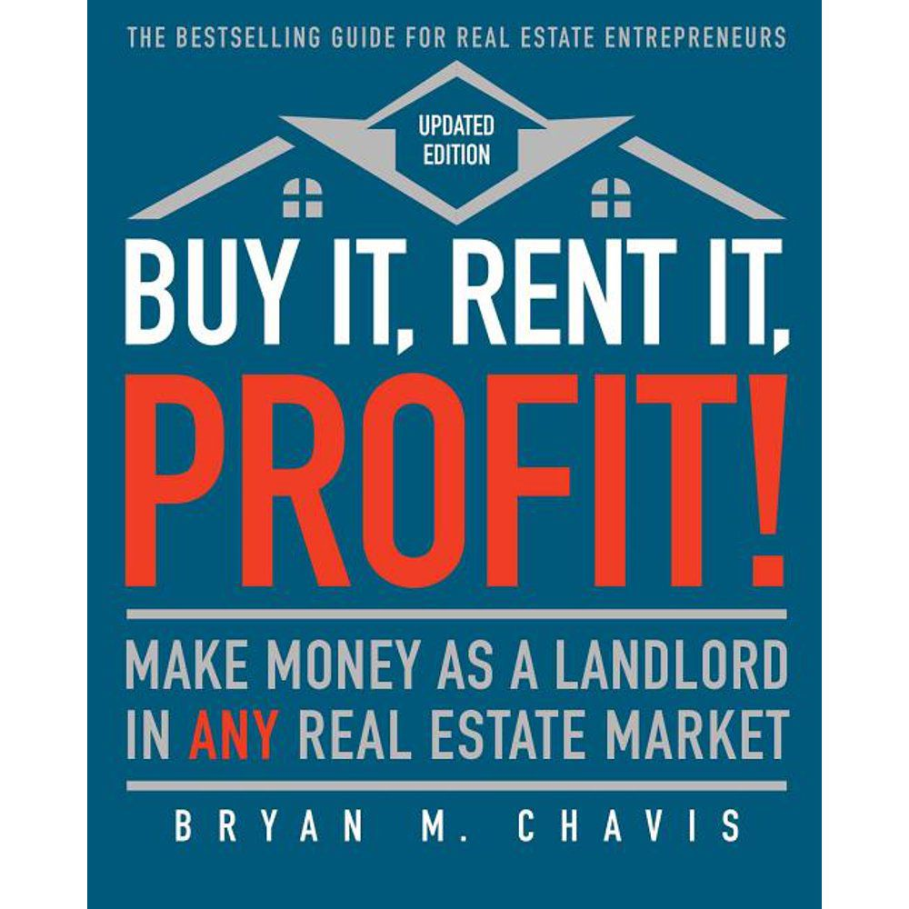 Buy It, Rent It, Profit! (Updated Edition) : Make Money as a Landlord in Any Real Estate Market (
